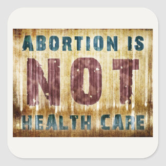 Abortion Is NOT Health Care Square Sticker