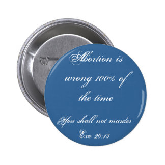 Abortion is wrong..Exo 20:13 6 Cm Round Badge