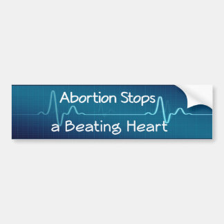 Abortion Stops a Beating Heart Bumper Sticker