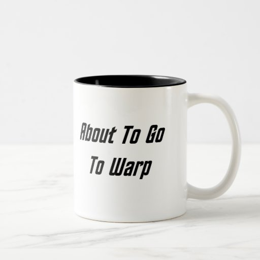 About To Go To Warp (black text) Mug