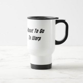 About To Go To Warp black text Coffee Mugs