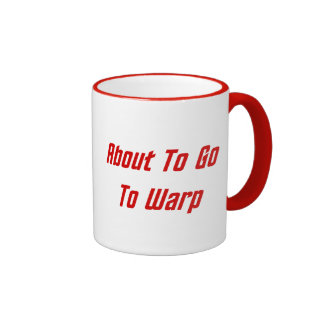 About To Go To Warp red text Coffee Mug
