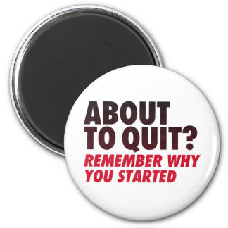 About to Quit? Remember Why You Started Motivation 6 Cm Round Magnet