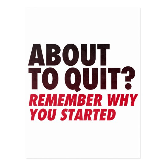 About to Quit? Remember Why You Started Motivation