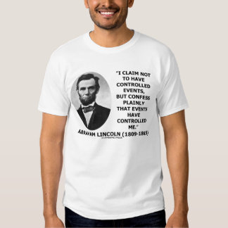 Abraham Lincoln Claim Not Controlled Events Tee Shirt