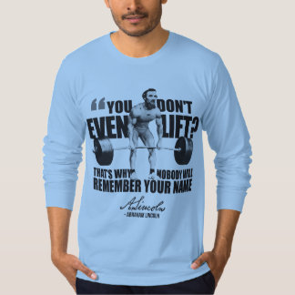 Abraham Lincoln Gym Humor - Do You Even Lift? T-Shirt