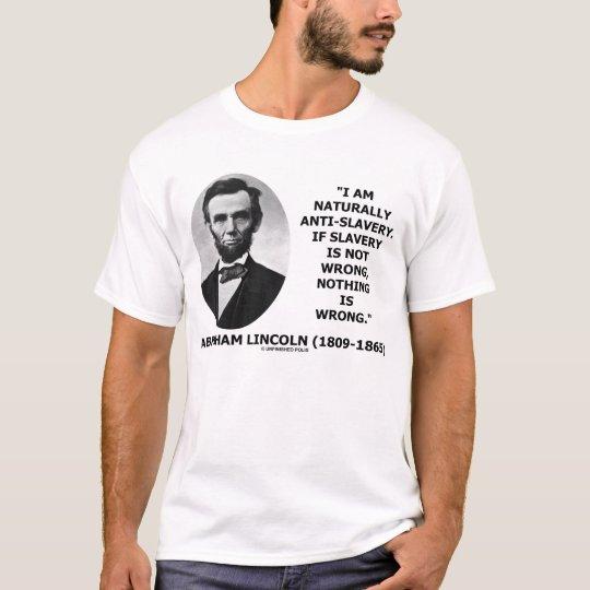 Abraham Lincoln Naturally Anti-Slavery Quote T-Shirt