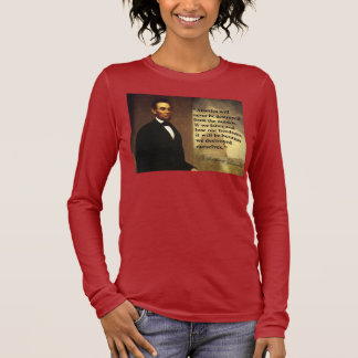 "Abraham Lincoln Quote ""America will never be..."" Long Sleeve T-Shirt"