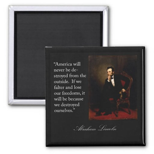 """Abraham Lincoln Quote """"America will never be..."""" Refrigerator Magnet"""