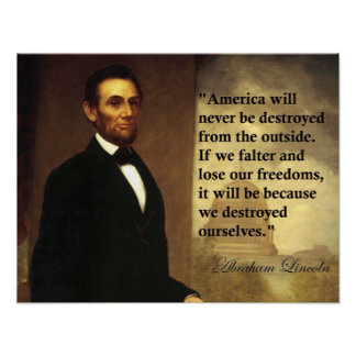 """Abraham Lincoln Quote """"America will never be..."""" Posters"""