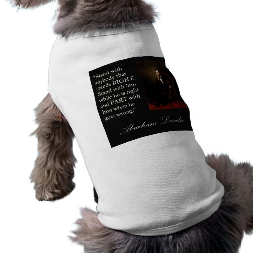 """Abraham Lincoln Quote """"Stand with anybody..."""" Dog Clothing"""
