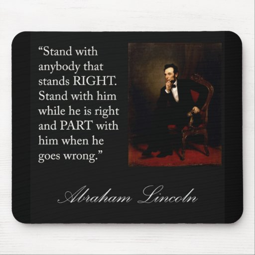 """Abraham Lincoln Quote """"Stand with anybody..."""" Mouse Pad"""
