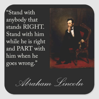 Abraham Lincoln Quote Stand with anybody Square Sticker