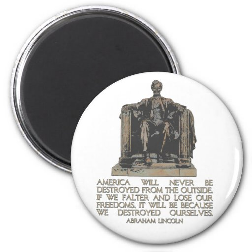 Abraham Lincoln Quote: We Destroyed Ourselves Fridge Magnet
