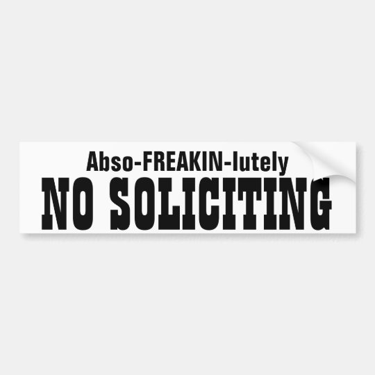 Abso FREAKIN Lutely  No Soliciting Bumper Sticker