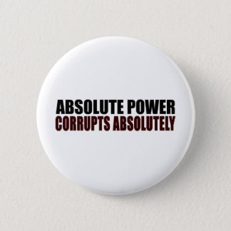 Absolute Power Corrupts Absolutely 6 Cm Round Badge