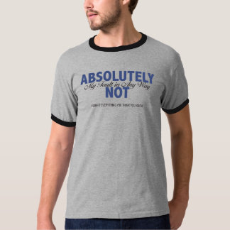 Absolutely Not My Fault in Any Way T-Shirt