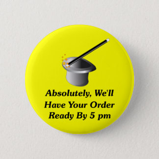 Absolutely, We'll Have Your Order By 5 pm 6 Cm Round Badge