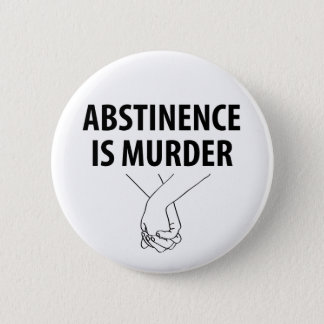 Abstinence is Murder 6 Cm Round Badge