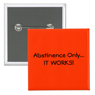 Abstinence Only...IT WORKS! - Customized 15 Cm Square Badge