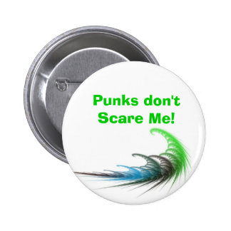 Abstract statement button punks don't scare me.