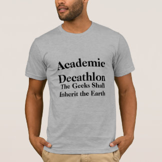Academic Decathlon, The Geeks Shall Inherit the... T-Shirt