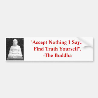 """Accept Nothing I Say, Find Truth Yourself"". Bumper Sticker"