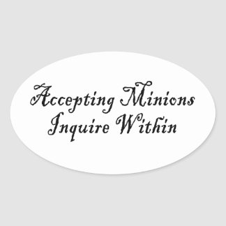 ACCEPTING MINIONS ~ INQUIRE WITHIN OVAL STICKER