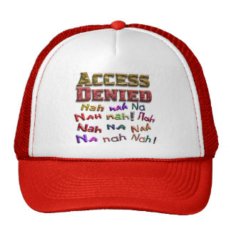 Access Denied, Nah na nah na (1) Trucker Hat