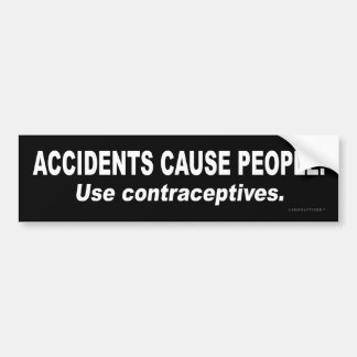Accidents Cause People. Use Contraceptives. Bumper Sticker