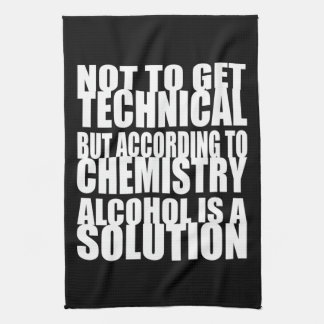 According to Chemistry, Alcohol is a Solution Tea Towel