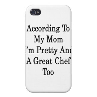 According To My Mom I m Pretty And A Great Chef To iPhone 4 Covers