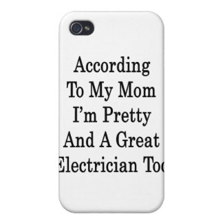 According To My Mom I m Pretty And A Great Electri iPhone 4 Case
