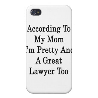 According To My Mom I m Pretty And A Great Lawyer Cases For iPhone 4