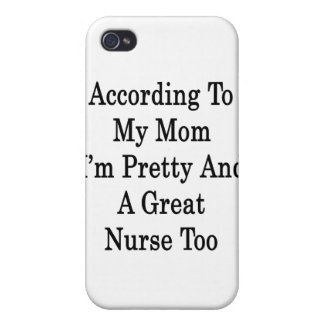 According To My Mom I m Pretty And A Great Nurse T Cover For iPhone 4
