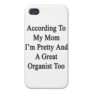 According To My Mom I m Pretty And A Great Organis iPhone 4 Covers