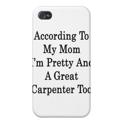 According To My Mom I'm Pretty And A Great Carpent iPhone 4/4S Case