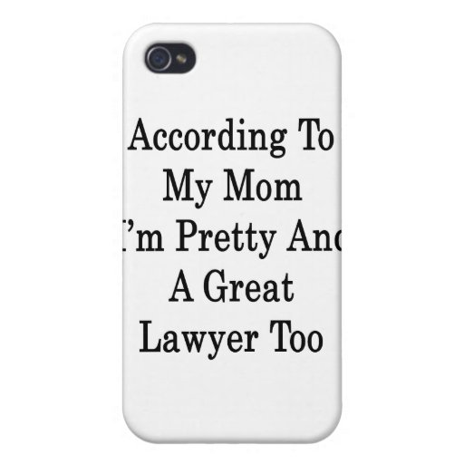 According To My Mom I'm Pretty And A Great Lawyer Cases For iPhone 4