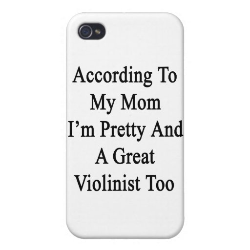 According To My Mom I'm Pretty And A Great Violini iPhone 4/4S Cases