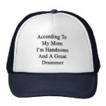According To My Mum I'm Handsome And A Great Drumm Trucker Hats