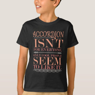 Accordion isn't for Everyone Only Cool People T-Shirt