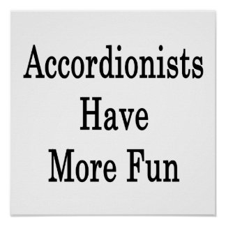 Accordionists Have More Fun Print