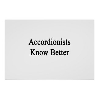 Accordionists Know Better Print