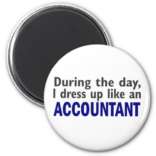 ACCOUNTANT During The Day Fridge Magnet