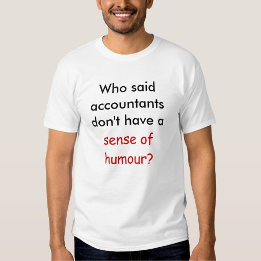 Accountant sense of humour t-shirts
