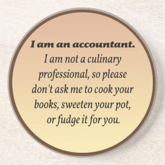 Accountant Won't Cook the Books Beverage Coaster