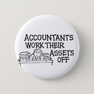 Accountants Work Their Assets Off 6 Cm Round Badge