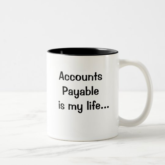 Accounts Payable Is My Life - Humorous Quote