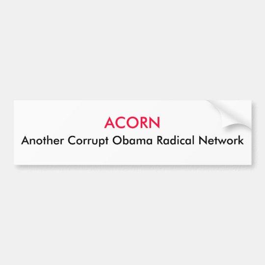 ACORN, Another Corrupt Obama Radical Network Bumper Sticker