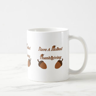 Acorns ~ Have A Blessed Thanksgiving Coffee Mug